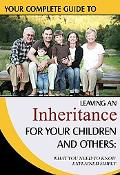 Your Complete Guide to Leaving an Inheritance for Your Children and Others: What You Need to...