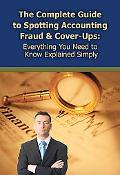 The Complete Guide to Spotting Accounting Fraud & Cover-Ups: Everything You Need to Know Exp...