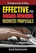 The Complete Guide to Writing Effective and Award Winning Business Proposals: Step-by-Step I...