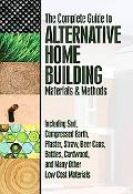 The Complete Guide to Alternative Home Building Materials & Methods: Including Sod, Compress...
