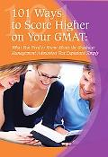 101 Ways to Score Higher on Your GMAT: What You Need to Know about Graduate Management Admis...