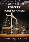 The Complete Guide to Robert's Rules of Order Made Easy: Everything You Need to Know Explain...