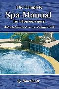 Complete Spa Manual for Homeowners : A Step-by-Step Maintenance and Therapy Guide