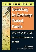 The Complete Guide to Investing in Exchange Traded Funds: How to Earn High Rates of Return -...