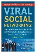 Increase Online Sales Through Viral Social Networking: How to Build Your Web Site Traffic an...