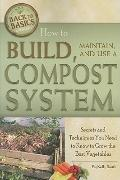 How to Build, Maintain, and Use a Compost System: Secrets and Techniques You Need to Know to...
