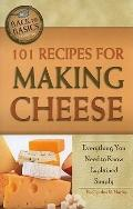 101 Recipes for Making Cheese: Everything You Need to Know Explained Simply (Back-To-Basics)
