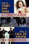 How to Start and Make a Conversation: How to Talk to Anyone in 30 Seconds or Less (Back-To-B...