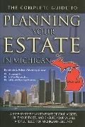 The Complete Guide to Planning Your Estate In Michigan: A Step-By-Step Plan to Protect Your ...