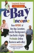 EBay Income : How ANYONE of Any Age, Location, and/or Background Can Build a Highly Profitab...
