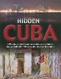 Hidden Cuba: A Photojournalist's Unauthorized Journey to Cuba to Capture Daily Life: 50 Year...