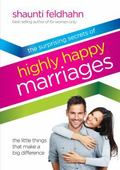 Surprising Secrets of Highly Happy Marriages : Seven Simple Things That Make a Big Difference