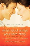 When God Writes Your Love Story (Expanded Edition): The Ultimate Guide to Guy/Girl Relations...