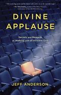 Divine Applause : Secrets and Rewards of Walking with an Invisible God