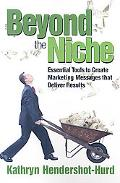 Beyond the Niche Essential Tools You Need to Create Marketing Messages That Deliver Results