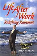 Life after Work: Redefining Retirement - a Step-by-Step Guide to Balancing Your Life and Ach...
