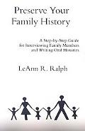 Preserve Your Family History: A Step-by-Step Guide for Interviewing Family Members and Writi...