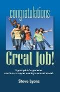 Congratulations - Great Job! a Great Guide for Graduates, New HiRes, or Anyone Wanting to Su...