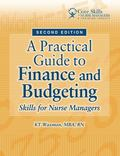 A Practical Guide to Finance and Budgeting: Skills for Nurse Managers