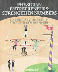 Physician Enterpreneurs: Strength in Numbers: Consolidation and Collaboration Strategies to ...