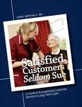 Satisfied Customers Seldom Sue: A Guide to Exceptional Customer Service in Long-Term Care [W...