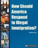 How Should America Respond to Illegal Immigration? (In Controversy)