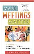 Make Meetings Matter: Ban Boredom, Co-Opt Confusion, and Eliminate Time-Wasting