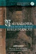 Nostradamus, Bibliomancer : The Man, the Myth, the Truth