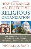 How to Manage an Effective Religious Organization: The Essential Guide for Your Church, Syna...