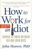 How to Work for an Idiot, Revised and Expanded with More Idiots, More Insanity, and More Inc...