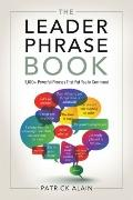 Leader Phrase Book : 3000+ Powerful Phrases That Put You in Command