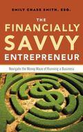 Financially Savvy Entrepreneur : Navigate the Money Maze of Running a Business