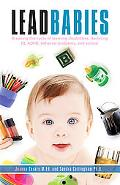 Lead Babies: Breaking the Cycle of Learning Disabilities, Declining IQ, ADHD, Behavior Probl...