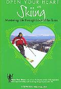 Open Your Heart With Skiing Mastering Life Through Love of the Turns