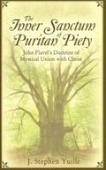 Inner Sanctum of Puritan Piety: John Flavel's Doctrine of Mystical Union with Christ