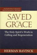 Saved by Grace : The Holy Spirit�s Work in Calling and Regeneration