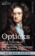 Opticks: Or a Treatise of the Reflections, Refractions, Inflections and Colours of Light