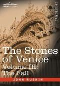 Stones of Venice,Volume III the Fall