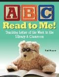 ABC Read to Me!: Teaching Letter of the Week in the Library & Classroom