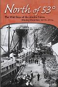North of 53: The Wild Days of the Alaska-Yukon Mining Frontier, 1870-1914