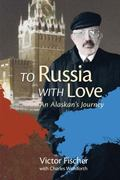 To Russia with Love : An Alaskan's Journey