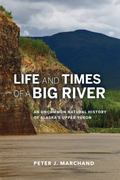 Life and Times of a Big River : An Uncommon Natural History of Alaska's Upper Yukon