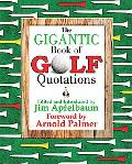 Gigantic Book of Golf Quotations Thousands of Notable Golf Quotables from Tommy Armour to Fu...