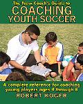 New Coach's Guide to Coaching Youth Soccer A Complete Reference for Coaching Young Players A...