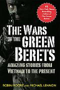 Wars of the Green Berets Amazing Stories from Vietnam to the Present