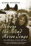 Where the Blind Horse Sings Love and Trust at an Animal Sanctuary