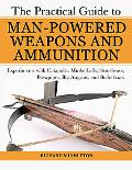 Practical Guide to Man-powered Bullets Experiments With Catapults, Musketballs, Stonebows, B...