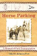 Horse Packing A Manual of Pack Transportation