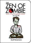 Zen of Zombie Better Living Through the Undead