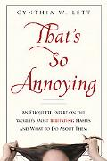 That's So Annoying: An Etiquette Expert on the World's Most Irritating Habits and What to Do...